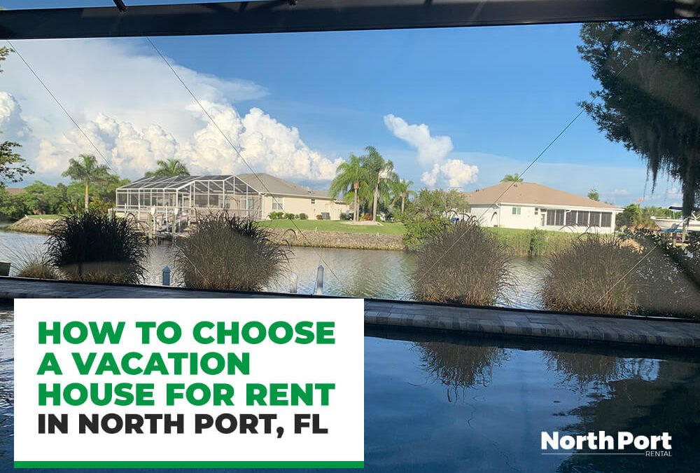 How to Choose a Vacation House for Rent in North Port, FL